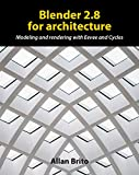Blender 2.8 for architecture: Modeling and rendering with Eevee and Cycles (Blender 3D Architect Book 1)