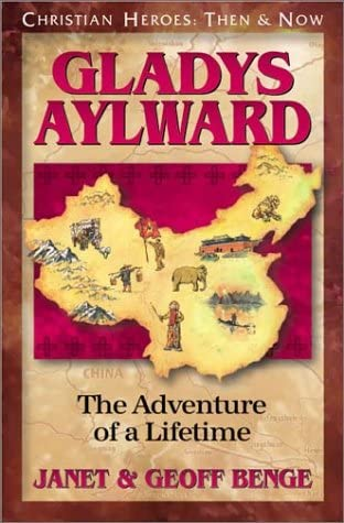 Read Gladys Aylward The Adventure Of A Lifetime Christian Heroes Then Now By Janet Benge