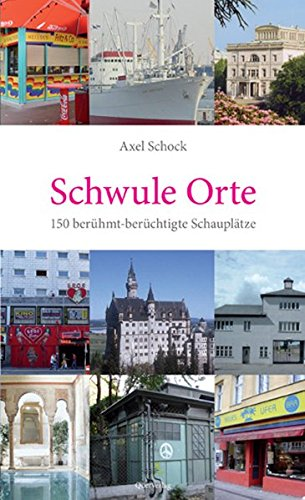 Schwule Orte. 150 berühmt-berüchtigte Schauplätze Taschenbuch – 1. März 2007 Axel Schock Querverlag 3896561413 Reiseberichte