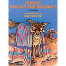 Coyote Steals Blanket: A Ute Tale