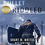 Bullet Riddled: The First S.W.A.T. Officer Inside Columbine...and Beyond | Thom Vines,Grant Whitus
