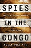 Image of Spies in the Congo: America's Atomic Mission in World War II