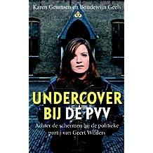 Undercover bij de PVV: Achter de schermen bij de politieke part: achter de schermen bij de politieke partij van Geert Wilders