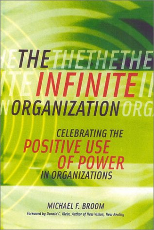 The Infinite Organization: Celebrating the Positive Use of Power in Organizations pdf epub