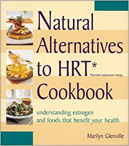 Natural Alternatives To Hrt Hormone Replacement Therapy Cookbook
