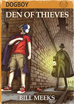 Dogboy: Den of Thieves (Dogboy Adventures Book 1) by [Meeks, Bill]