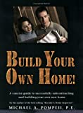 Build Your Own Home! A Concise Guide to Successfully Subcontracting and Building Your Own New Home