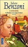 Catherine, tome 5 : Catherine et le temps d'aimer par Benzoni