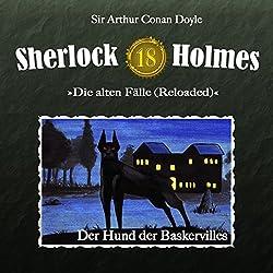 Der Hund der Baskervilles (Sherlock Holmes - Die alten Fälle 18 [Reloaded])