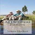 As I Sit Here Fishing | Valerie Hockert
