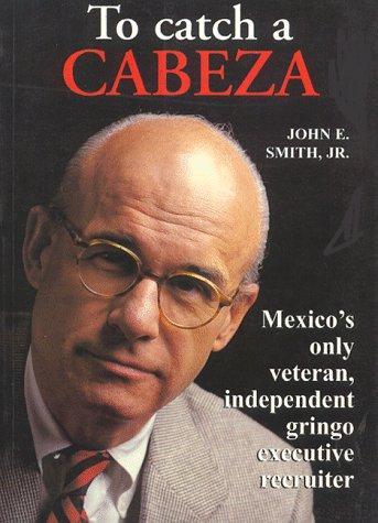 To Catch a Cabeza Jr. John E. Smith