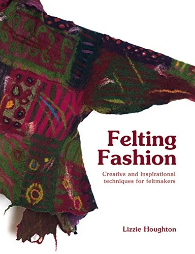 (Felting Fashion: Creative and inspirational techniques for feltmakers )