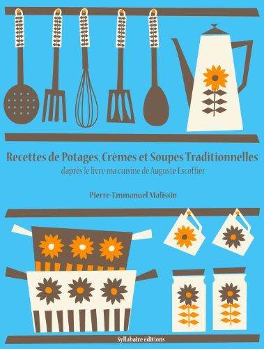 Recettes de Potages, Crèmes et Soupes traditionnelles (Les recettes d'Auguste Escoffier t. 3) (French Edition)