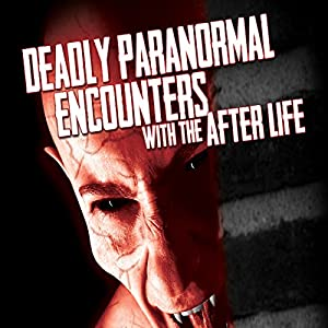 Deadly Paranormal Encounters with the After Life Radio/TV Program
