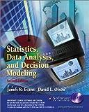 Statistics Data Analysis and Decision Modeling, Evans, James R. and Olsen, David L., 0130675539