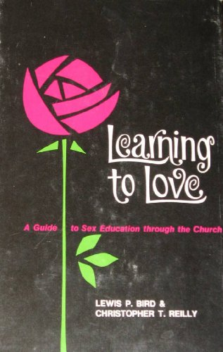 Learning to Love: A Guide to Sex Education Through the Church