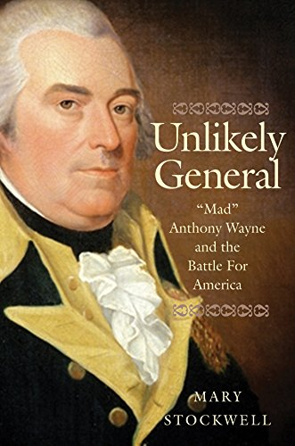 Unlikely General:Mad Anthony Wayne and the Battle for America