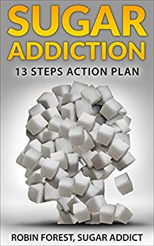 Sugar Addiction: Sugar Addiction: Total Recovery Program To Detox And Cure Cravings (How To Live Without Sugar Book 1) by [Forest, Robin]