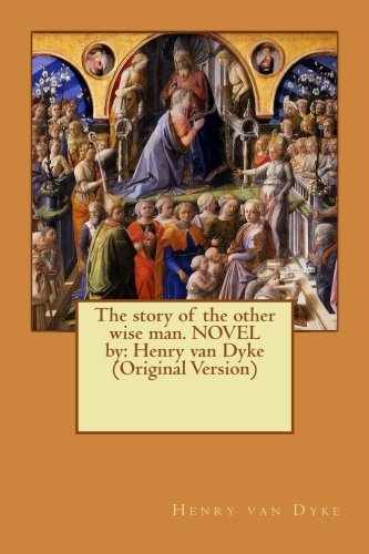 Download The story of the other wise man. NOVEL  by: Henry van Dyke (Original Version) PDF ePub ebook