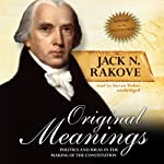 Original Meanings: Politics and Ideas in the Making of the Constitution | Jack N. Rakove