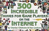 img - for 300 Incredible Things for Game Players on the Internet (Incredible Internet Book Series) by Chisholm, Charlyn, Leebow, Ken (2001) Paperback book / textbook / text book