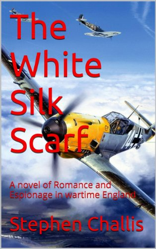 (The White Silk Scarf: A novel of Romance and Espionage in wartime England)