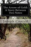 The Arrow of Gold: a Story Between Two Notes, Joseph Conrad, 1499537697