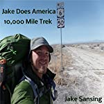 Jake Does America: 10,000 Mile Trek | Jake Sansing