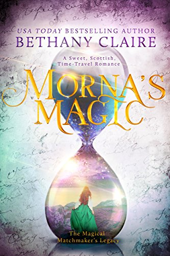 Mornas Magic A Sweet Scottish Time Travel Romance The Magical Matchmakers Legacy Book