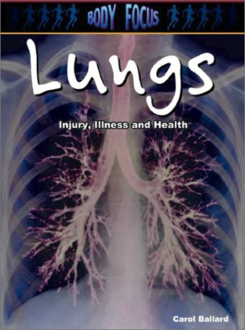 Download Lungs: Injury, Illness and Health (Body Focus: The Science of Health, Injury and Disease) pdf epub