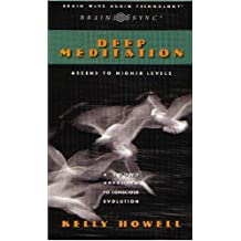 Deep Meditation: Ascend to Higher Levels: A Sound Approach to Conscious Evolution