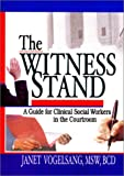 The Witness Stand : A Guide for Clinical Social Workers in the Courtroom Translation, from what Language, Vogelsang, Janet, 0789011441
