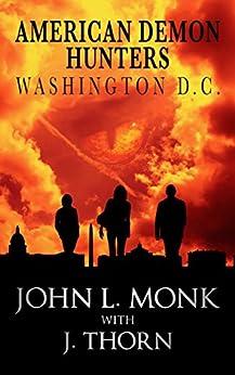 American Demon Hunters - Washington, D.C. (An American Demon Hunters Novella) by [Thorn, J., Monk, John L.]