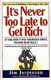 It's Never Too Late to Get Rich, Jim Jorgensen and Rich Jorgensen, 0684807785