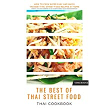 """Thai Cookbook - How to cook Super Easy and Quick the Best Authentic Thai Street Food Recipes at Home: Compact Thailand Handbook out of the Book Series """"Asian Cooking made easy"""""""