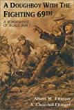 A Doughboy with the Fighting Sixty-Ninth : A Remembrance of World War One, Ettinger, Albert M. and Ettinger, A. Churchill, 0942597346