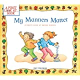 My Manners Matter: A First Look at Being Polite (A First Look AtÂ...Series)