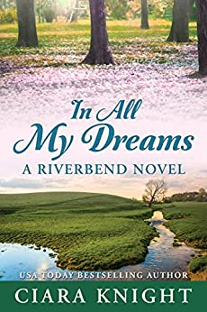 In All My Dreams (Riverbend Book 3) by [Knight, Ciara]