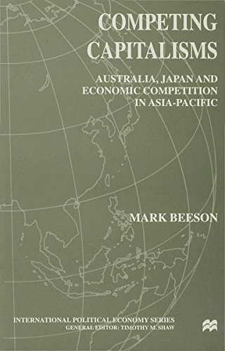 Competing Capitalisms: Australia, Japan and Economic Competition in the Asia Pacific (International Political Economy Se