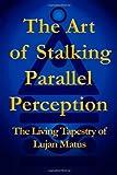 The Art of Stalking Parallel Perception, Lujan Matus, 1412049849