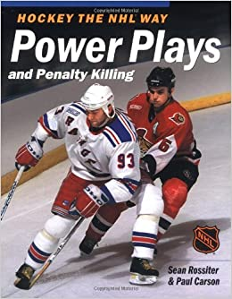 Hockey The NHL Way Power Plays And Penalty Killing Sean Rossiter Paul Carson 9781550547917 Amazon Books