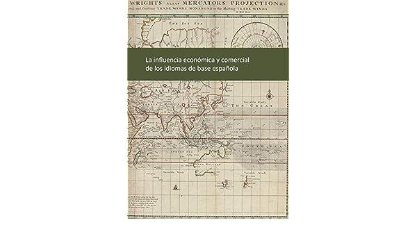 La influencia económica y comercial de los idiomas de base española: Amazon.es: Ministerio de Economía y Empresa (SGT-Centro de Publicaciones): Libros