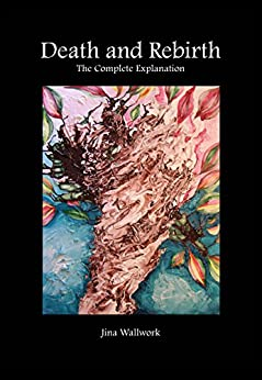 Death and Rebirth: The Complete Explanation by [Wallwork, Jina]