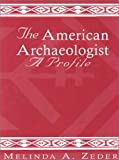 The American Archaeologist, Melinda A. Zeder, 0761991948