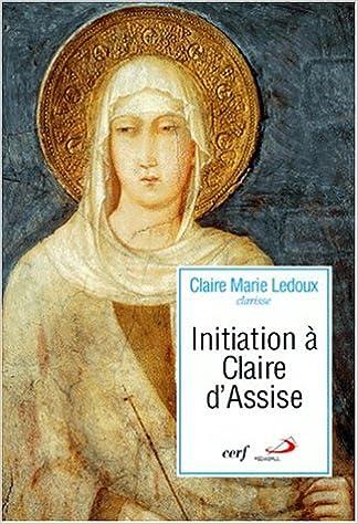 En ligne téléchargement gratuit INITIATION A CLAIRE D'ASSISE. Sa vision de l'homme et du Christ dans ses lettres à Agnès de Prague epub, pdf