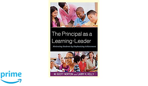 the principal as a learning leader norton m scott kelly larry k