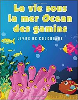 La Vie Sous La Mer Ocean Des Gamins Livre De Coloriage French