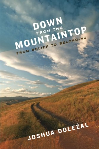 Read Online Down from the Mountaintop: From Belief to Belonging ebook
