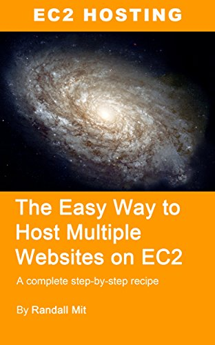 The Easy Way to Host Multiple Websites on EC2: A complete step-by-step recipe for launching and hosting multiple websites on a single EC2 instance