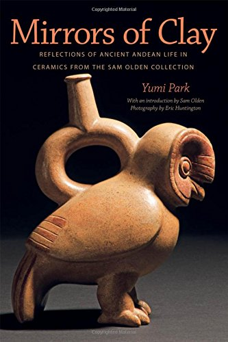 Mirrors of Clay: Reflections of Ancient Andean Life in Ceramics from the Sam Olden Collection